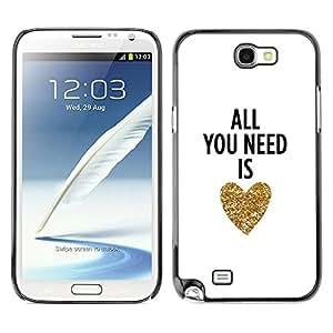 For SAMSUNG Galaxy Note 2 II / N7100 Case , You Need Is Love Heart Gold Text White - Diseño Patrón Teléfono Caso Cubierta Case Bumper Duro Protección Case Cover Funda