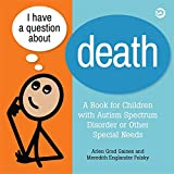 img - for I Have a Question about Death: A Book for Children with Autism Spectrum Disorder or Other Special Needs book / textbook / text book