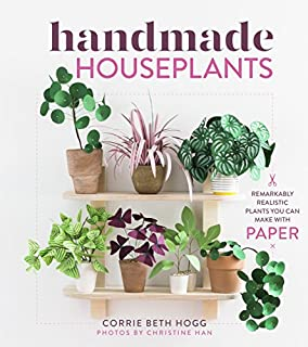 Book Cover: Handmade Houseplants: Remarkably Realistic Plants You Can Make with Paper