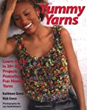 Yummy Yarns: Learn to Knit in 20+ Easy Projects Featuring Fun Novelty Yarns