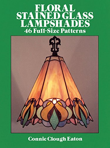 Floral Stained Glass Lampshades (Dover Stained Glass Instruction)