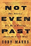Not Even Past: The Stories We Keep Telling about