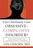 img - for Can Christianity Cure Obsessive-Compulsive Disorder?: A Psychiatrist Explores the Role of Faith in Treatment book / textbook / text book