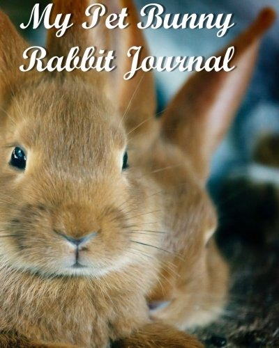 My Pet Bunny Rabbit Journal