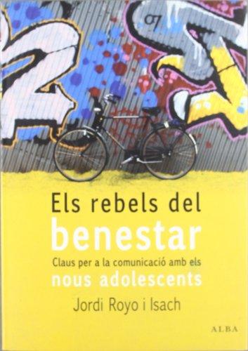 Els rebels del benestar: Claus per a la comunicació amb els nous adolescents (Otras publicaciones) por Royo i Isach, Jordi