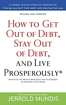 How to Get Out of Debt, Stay Out of Debt, and Live Prosperously*: Based on the Proven Principles and Techniques of Debtors Anonymous by [Mundis, Jerrold]