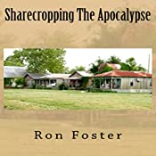 Sharecropping the Apocalypse: A Prepper Is Cast Adrift | Ron Foster