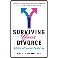 Surviving Your Divorce - 6th Edition - Expanded and Updated: A Guide to Canadian Family Law