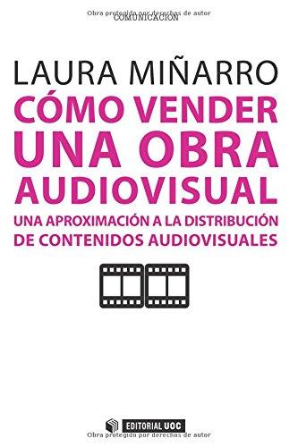 Descargar Libro Cómo Vender Una Obra Audiovisual. Una Aproximación A La Distribución De Contenidos Audiovisuales Laura Miñarro Fariña