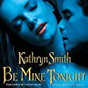 Be Mine Tonight (The Brotherhood of Blood, Book 1) Audiobook by Kathryn Smith Narrated by Vanessa Hart
