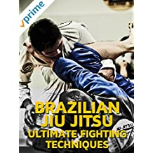 Brazilian Jiu Jitsu Ultimate Fighting Techniques