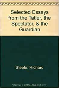 a comparison of the tatler by joseph addison and the spectator by richard steele Presenting essays by addison, richard steele, alexander pope,  spectator and the tatler joseph addison author's full list of books: addison, joseph.