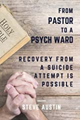 From Pastor to Psych Ward: Recovery from a Suicide Attempt is Possible Paperback