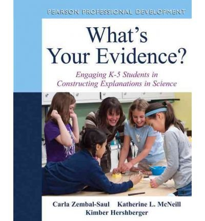 [(What's Your Evidence?: Engaging K-5 Children in Constructing Explanations in Science)] [Author: Carla L. Zembal-Saul] published on (February, 2012)
