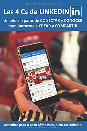 LAS 4 Cs DE LINKEDIN: Un año sin parar de Conectar y Conocer, para lanzarme a Crear y Compartir por Sr. Borja Rodrigo
