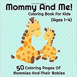 Mommy And Me Coloring Book For Kids Ages 1 4 I Love My