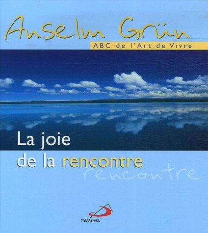 La joie de la rencontre Album – 22 février 2007 Anselm Grün Micha Pawlitzki Martine Huguet Editions Médiaspaul