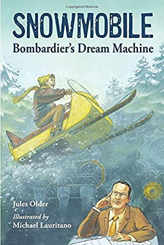 Snowmobile: Bombardier's Dream Machine (Winter Books For Older Children)
