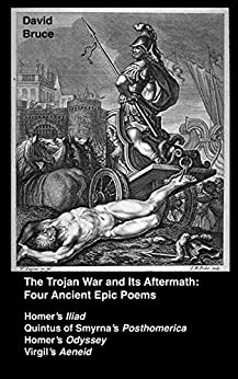 The Trojan War and Its Aftermath: Four Epic Poems by [Bruce, David]