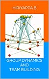 GROUP DYNAMICS AND TEAM BUILDING: Revised Edition, June 2016