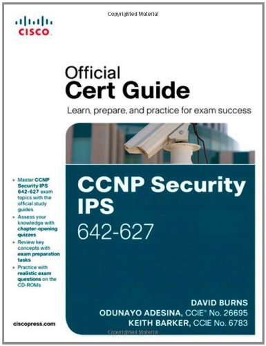 CCNP Security IPS 642-627 Official Cert Guide by David Burns , Keith Barker , Odunayo Adesina, Publisher : Cisco Press