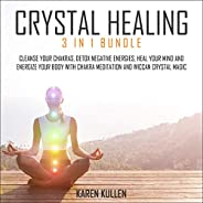 Crystal Healing: 3 in 1 Bundle: Cleanse Your Chakras, Detox Negative Energies, Heal Your Mind And Energize You