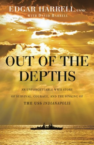 Out of the Depths: An Unforgettable WWII Story of Survival, Courage, and the Sinking of the USS - Indianapolis Outlets