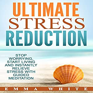 Ultimate Stress Reduction Audiobook