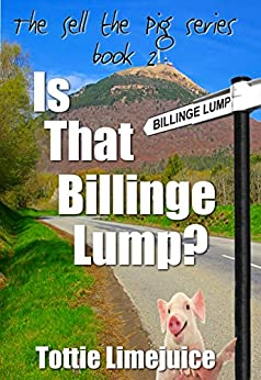 Is That Billinge Lump: Sell the Pig series Book II (The Sell The Pig Series 2) by [Limejuice, Tottie]