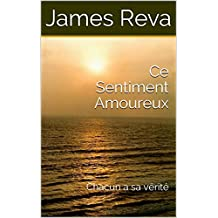 Ce Sentiment Amoureux: Chacun a sa vérité (French Edition)