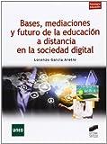 img - for Bases, mediaciones y futuro de la educaci n a distancia book / textbook / text book