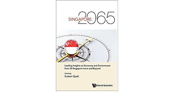 Singapore 2065:Leading Insights on Economy and Environment from 50 ...