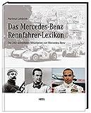 Das Mercedes-Benz Rennfahrer-Lexikon: Die 240 schnellsten Mitarbeiter von Mercedes-Benz