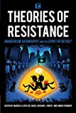 Theories of Resistance: Anarchism, Geography, and the Spirit of Revolt (Transforming Capitalism)