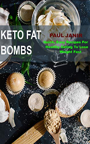 keto fat bombs : Quick, Easy and Healthy ketogenic fat bomb recipes for Healthy Eating to Lose Weight Fast. by Paul  Janir