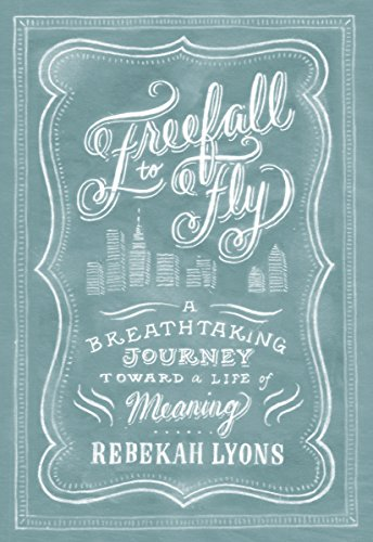 Freefall to Fly: A Breathtaking Journey Toward a Life of Meaning by [Lyons, Rebekah]