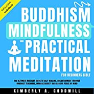 Buddhism, Mindfulness, and Practical Meditation for Beginners Bible: The Ultimate Mastery Guide to Self-Healin