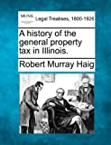 A history of the general property tax in Illinois.
