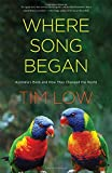 img - for Where Song Began: Australia's Birds and How They Changed the World book / textbook / text book
