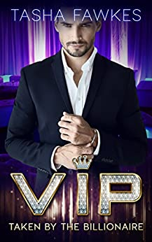 VIP: Taken By the Billionaire by [Fawkes, Tasha]