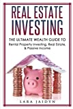 Real Estate Investing: The Ultimate Wealth Guide to Rental Property Investing, Real Estate & Passive Income (Real Estate Investing, financial freedom, Passive Income, Wealth Guide)