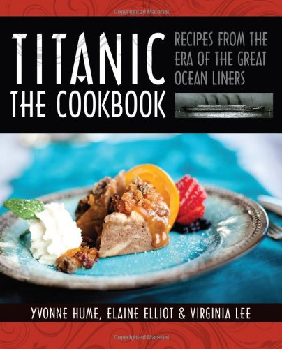 Titanic: The Cookbook: Recipes from the Era of the Great Ocean Liners by Yvonne Hume