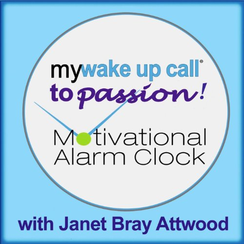 My Wake Up Call to Passion Motivational Alarm Clock Messages (Can Also Play W/ Free Iphone App)
