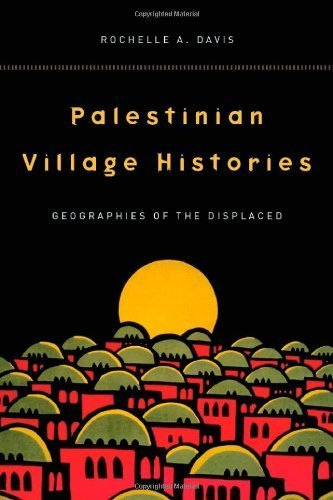 Palestinian Village Histories: Geographies of the Displaced (Stanford Studies in Middle Eastern and I) by Rochelle Davis - Stanford Mall Stanford Store