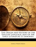 The Origin and History of the English Language, George Perkins Marsh, 114576410X