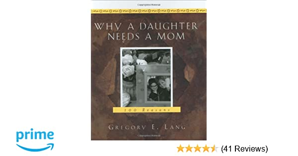 Why A Daughter Needs A Mom 100 Reasons Gregory E Lang