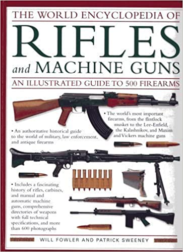 The World Encyclopedia of Rifles and Machine Guns - An