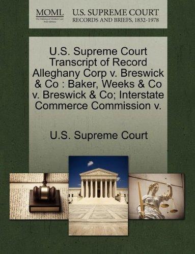 U S  Supreme Court Transcript Of Record Alleghany Corp V  Breswick   Co  Baker  Weeks   Co V  Breswick   Co  Interstate Commerce Commission V