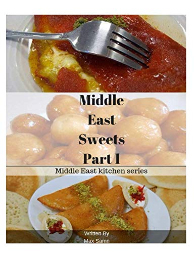 Middle East Sweets Part 1 (Middle East kitchen series) by Max Samn