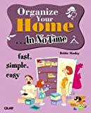Organize Your Home ... in No Time, Debbie Stanley, 0789733714